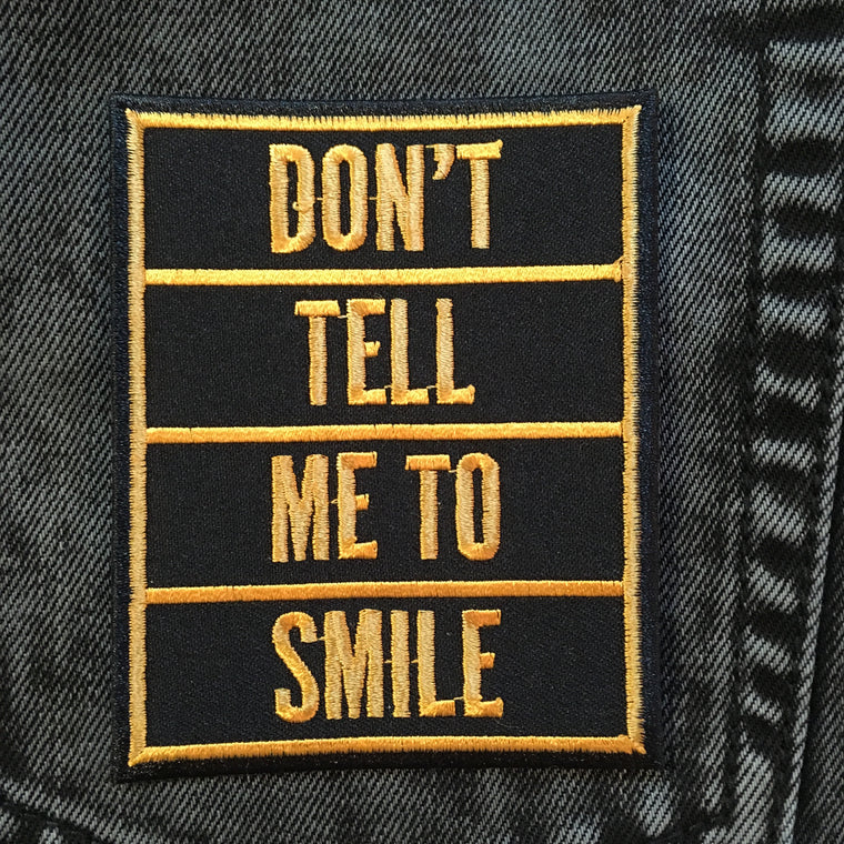 Iron on Patch - Don't Tell Me To Smile