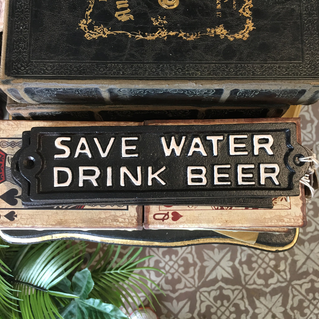 Save Water Drink Beer Sign