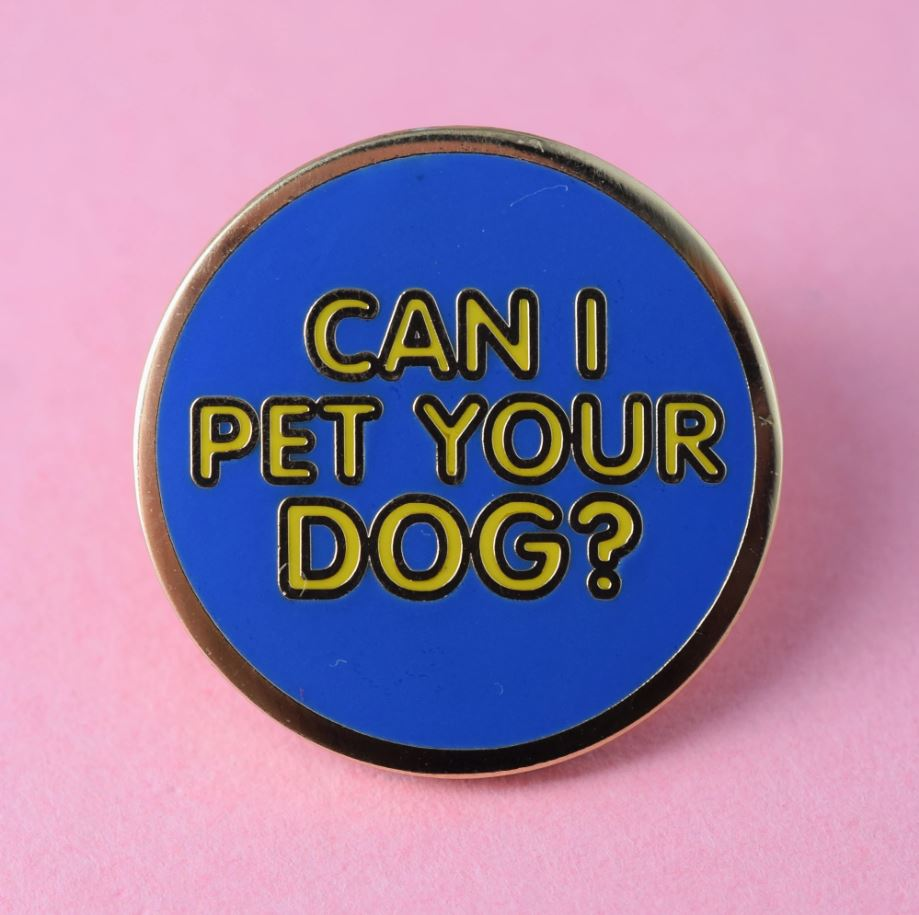 Enamel Pin Badge - Can I Pet Your Dog?