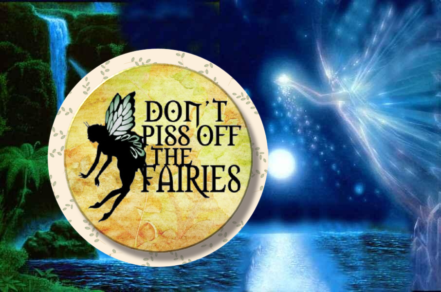 Don't piss off the Fairies - Granny Kate's
