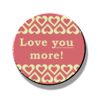 Love you More Magnet or Pin