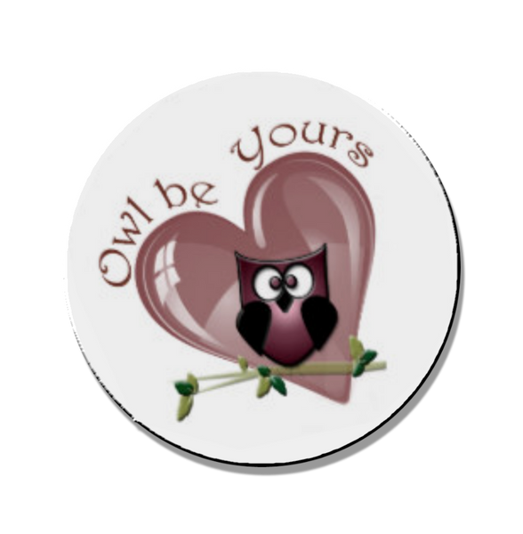 Owl Be Yours Magnet or Pin