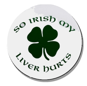 I'm so Irish my liver hurts
