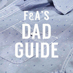 F&A's Dad Guide