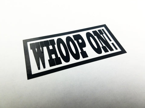 WHOOP ON Vinyl Decal - Tiny Whoop