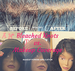 Bleached knots vs. Makeup on Lace closures and frontals