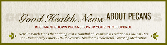 Good Health News About Pecans - Research Shows Pecans Lower Cholesterol