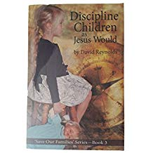 Discipline Children as Jesus Would by David Reynolds