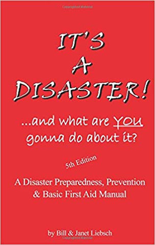 It's A Disaster! ...and what are you gonna do about it? by Bill and Janet Liebsch