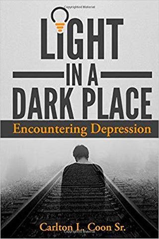 Light In A Dark Place - Encountering Depression by Carlton Coon Sr.