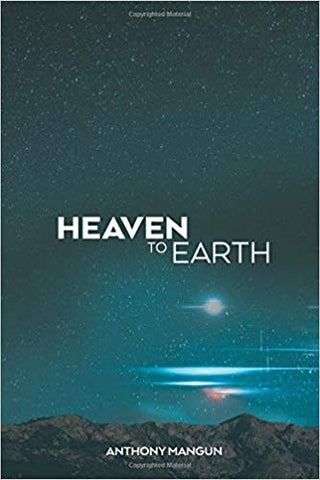 Heaven To Earth by Anthony Mangun (Newly Released Book)