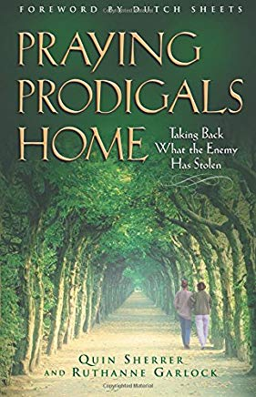 Praying Prodigals Home by Quin Sherrer and Ruthanne Garlock