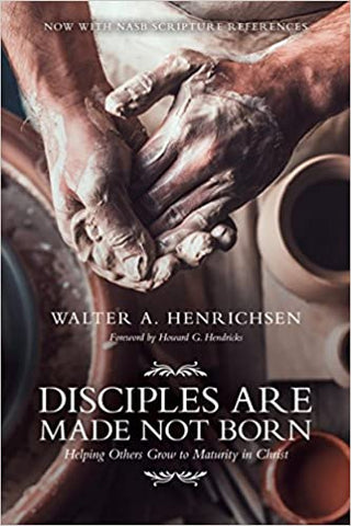 Disciples Are Made Not Born by Walter Henrichsen