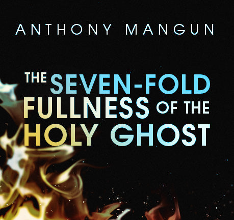 The Seven-Fold Fullness Of The Holy Ghost by Anthony Mangun