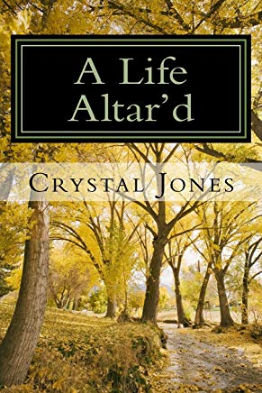 A Life Altar'd by Crystal Jones