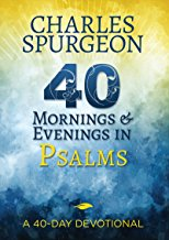 40 Morinings & Evenings In Psalms by Charles Spurgeon