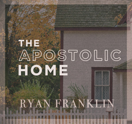 The Apostolic Home by Ryan Franklin