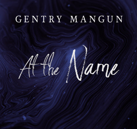 At The Name by Gentry Mangun