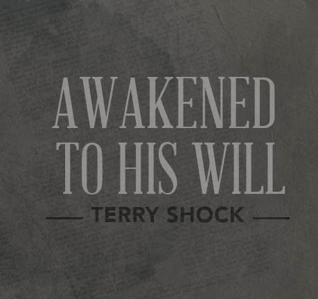 Awakened To His Will by Terry Shock