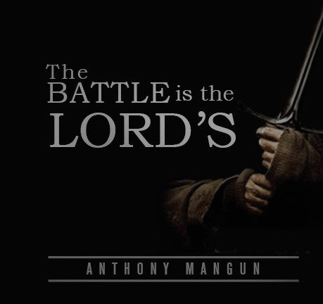 The Battle Is The Lord's by Anthony Mangun