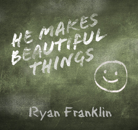 He Makes Beautiful Things by Ryan Franklin