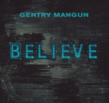 Believe by Gentry Mangun
