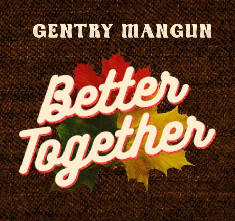 Better Together by Gentry Mangun