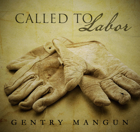 Called to Labor by Gentry Mangun