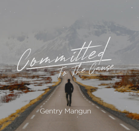 Committed To The Cause by Gentry Mangun