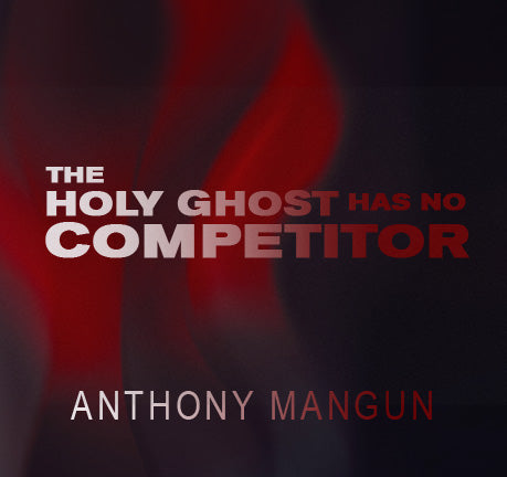 The Holy Ghost Has No Competitor by Anthony Mangun
