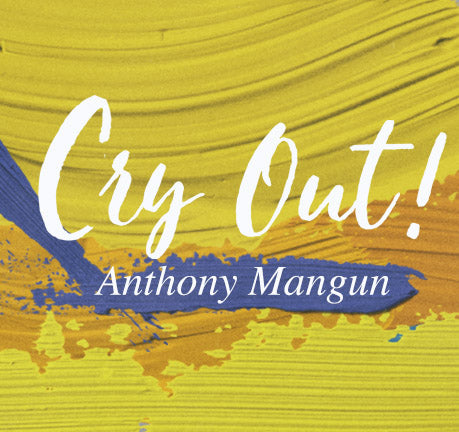 Cry Out! by Anthony Mangun