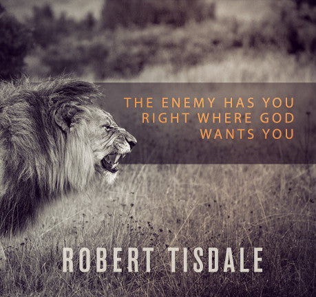 The Enemy Has You Right Where God Wants You by Robert Tisdale