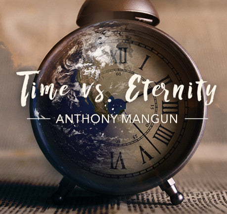 Time Vs. Eternity by Anthony Mangun