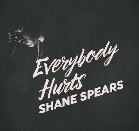 Everybody Hurts by Shane Spears