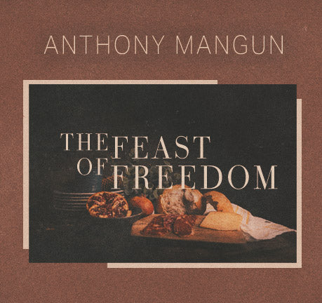 The Feast Of Freedom by Anthony Mangun