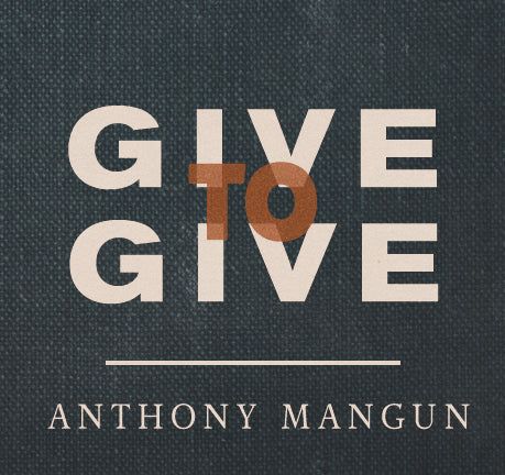 Give to Give - 2 Part Set by Anthony Mangun