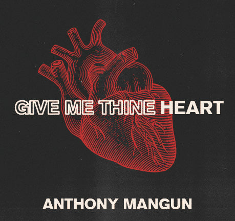 Give Me Thine Heart by Anthony Mangun