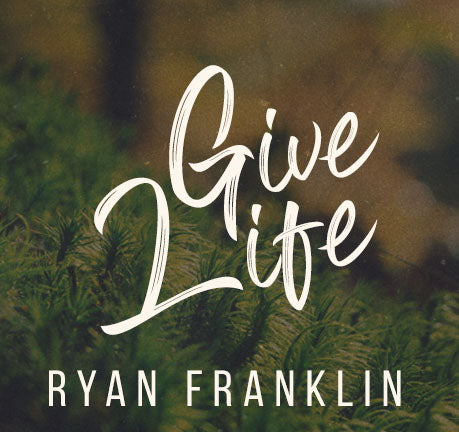 Give Life by Ryan Franklin
