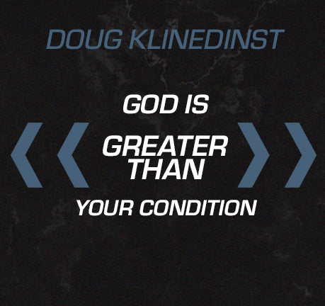 God Is Greater Than Your Condition by Doug Klinedinst