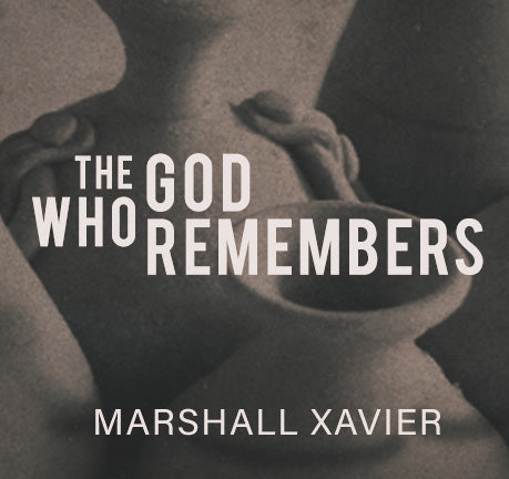 The God Who Remembers by Marshall Xavier