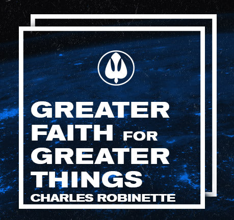 Greater Faith For Greater Things by Charles Robinette