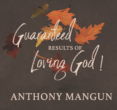 Guaranteed Results Of Loving God by Anthony Mangun
