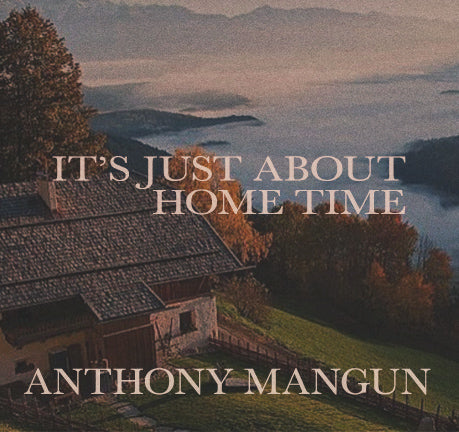 It's Just About Home Time by Anthony Mangun
