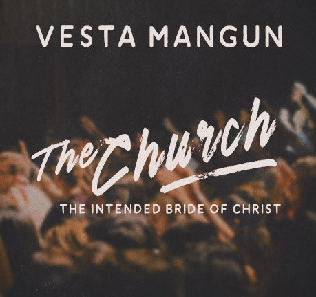 The Church...The Intended Bride Of Christ by Vesta Mangun