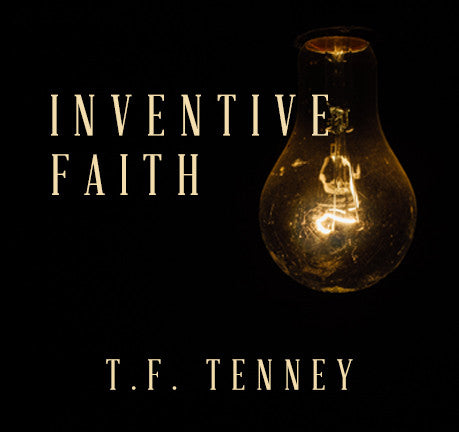 An Inventive Faith by Bishop T. F. Tenney