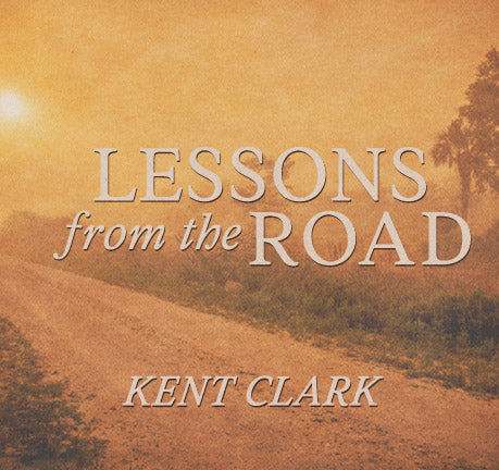 Lessons From The Road by Kent Clark