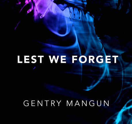 Lest We Forget by Gentry Mangun
