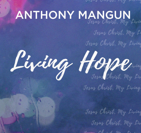 Living Hope by Anthony Mangun