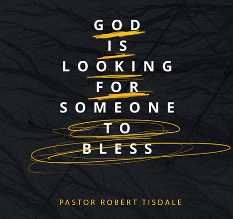 God Is Looking For Someone To Bless by Robert Tisdale