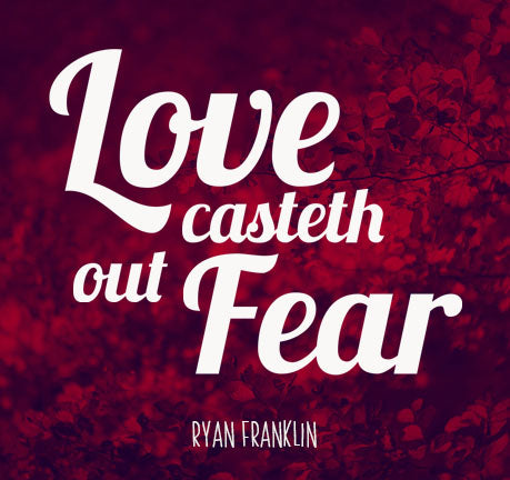 Love Casteth Out Fear by Ryan Franklin